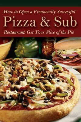 How to Open a Financially Successful Pizza & Sub Restaurant By Henkel, Shri L./ Brown, Douglas R.